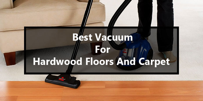 Best Vacuum For Hardwood Floors And Carpet In 2021 [Reviewed]