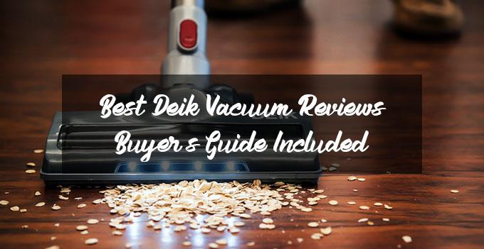 Best Deik Vacuum Reviews In 2021 [Buyer's Guide Included]