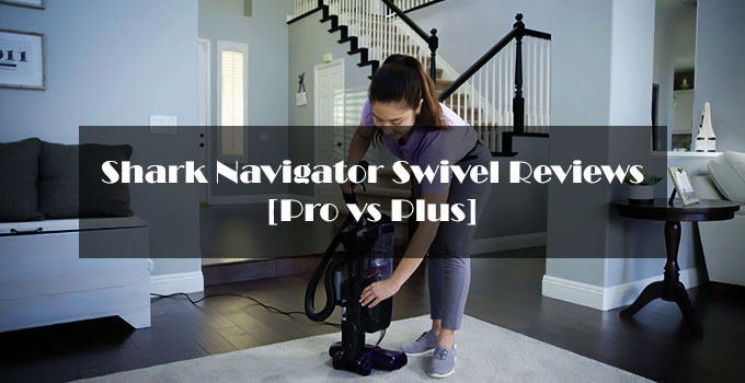 Shark Navigator Swivel Pro vs Plus Reviews-FI