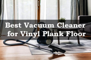 Best Vacuum Cleaner for Vinyl Plank Floor-FI